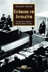 Eichmann em Jerusalém, de Hannah Arendt
